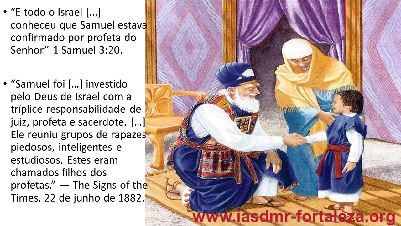 E todo o Israel [...] conheceu que Samuel estava confirmado por profeta do Senhor. 1 Samuel 3:20.